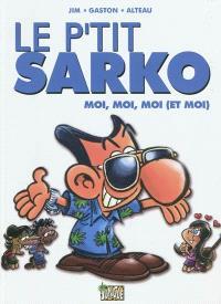Le p'tit Sarko. Volume 3, Moi, moi, moi (et moi)