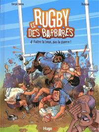 Le rugby des Barbares. Volume 4, Faites la boue pas la guerre