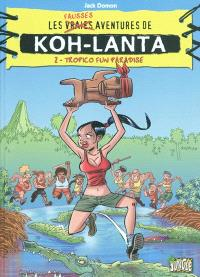 Les fausses aventures de Koh-Lanta. Volume 2, Tropico fun paradise