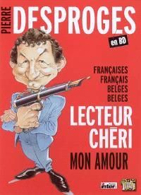 Pierre Desproges : Françaises, Français, Belges, Belges, lecteur chéri, mon amour