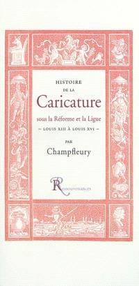 Histoire de la caricature sous la Réforme et la Ligue : Louis XIII à Louis XVI