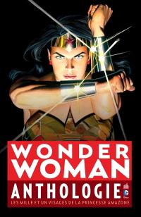 Wonder Woman : anthologie : les mille et un visages de la princesse amazone