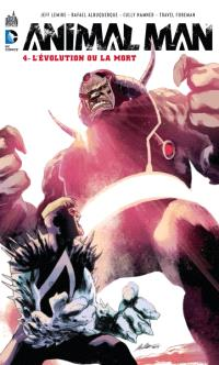 Animal Man. Volume 4, L'évolution ou La mort