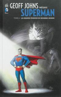 Geoff Johns présente Superman. Volume 2, La grande évasion du Bizarro-monde