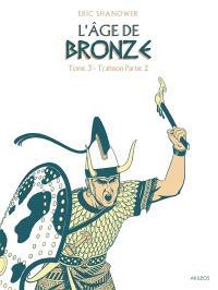 L'âge de bronze. Volume 3, Trahison : partie 1