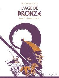 L'âge de bronze. Volume 3, Trahison : partie 2