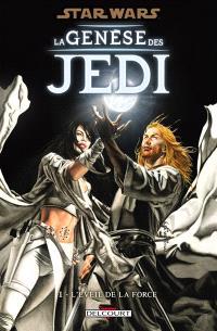 Star wars : la genèse des Jedi. Volume 1, L'éveil de la force