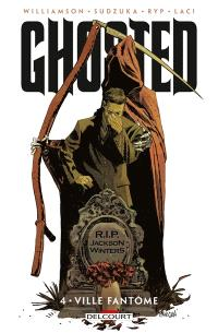Ghosted. Volume 4, Ville fantôme