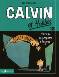 Calvin et Hobbes. Volume 18, Gare au psychopathe à rayures !