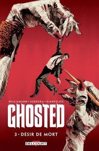 Ghosted. Volume 3, Désir de mort