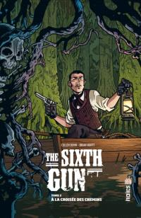 The sixth gun. Volume 2, A la croisée des chemins