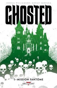 Ghosted. Volume 1, Mission fantôme