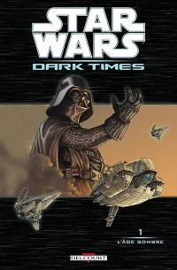 Star Wars : Dark times. Volume 1, L'âge sombre