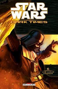 Star Wars : dark times. Volume 6, Une lueur d'espoir