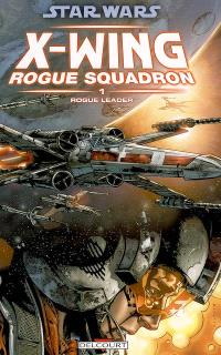 Star Wars : X-Wing, Rogue squadron. Volume 1, Rogue leader