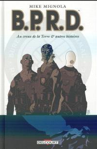 BPRD. Volume 1, Au creux de la Terre : et autres histoires
