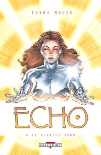 Echo. Volume 6, Le dernier jour
