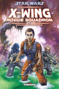 Star Wars : X-Wing, Rogue squadron. Volume 6, Princesse et guerrière