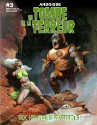 La tombe de la terreur : anthologie de bandes dessinées horrifiques. Volume 3, Angoisse : six histoires morbides !