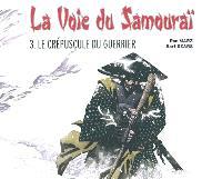 La voie du samouraï. Volume 3, Le crépuscule du guerrier