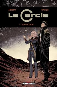 Le Cercle. Volume 1, Your true colors