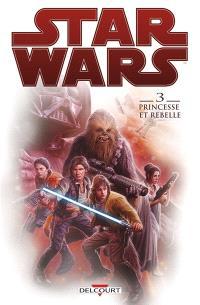 Star Wars. Volume 3, Princesse et rebelle