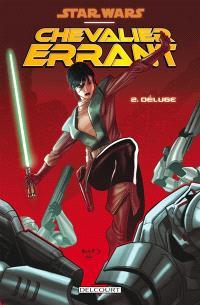 Star Wars : chevalier errant. Volume 2, Déluge