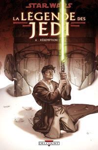 Star Wars : la légende des Jedi. Volume 6, La rédemption