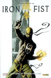 Iron Fist. Volume 1, L'histoire du dernier Iron Fist