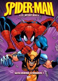Spider-Man : les aventures. Volume 7, Wolverine s'énerve !