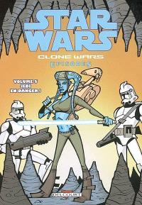 Star Wars : clone wars episodes. Volume 5, Jedi en danger !