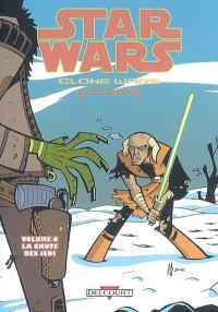 Star Wars : clone wars episodes. Volume 6, La chute des Jedi