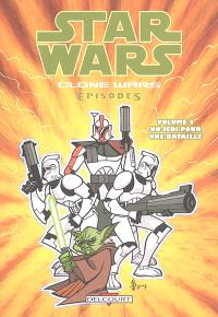 Star Wars : clone wars episodes. Volume 3, Un jedi pour une bataille