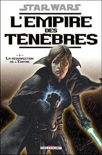 Star Wars : l'Empire des ténèbres. Volume 1, La résurrection de l'empire