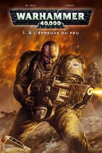 Warhammer 40.000. Volume 5, A l'épreuve du feu