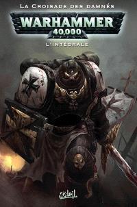 Warhammer 40.000 : l'intégrale. Volume 1, La croisade des damnés