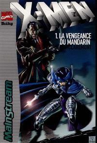 X-Men. Volume 1, La vengeance du mandarin