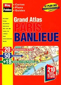 Grand atlas Paris banlieue : cartes, plans, guides : le plan des professionnels