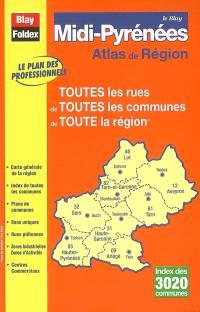 Le Blay Midi-Pyrénées : atlas de région : toutes les rues de toutes les communes de toute la région