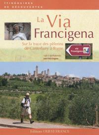 La via Francigena : sur la trace des pèlerins de Canterbury à Rome