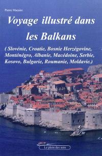 Voyage dans les Balkans : carnet de voyage illustré : Slovénie, Croatie, Bosnie, Serbie, Kosovo, Monténégro, Albanie, Bulgarie, Roumanie, Moldavie
