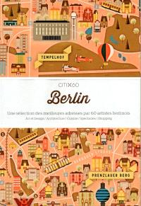 Berlin : une sélection des meilleures adresses par 60 artistes berlinois : art et design, architecture, cuisine, spectacles, shopping