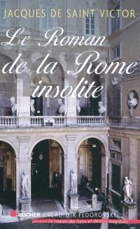 Le roman de la Rome insolite