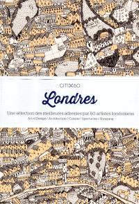Londres : une sélection des meilleures adresses par 60 artistes londoniens : art et design, architecture, cuisine, spectacles, shopping