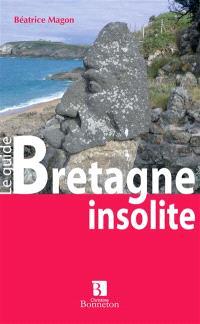 Bretagne insolite et mystérieuse : le guide