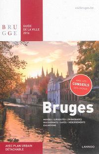 Bruges : guide de la ville 2016 : musées, curiosités, promenades, restaurants, cafés, hébergements, excursions