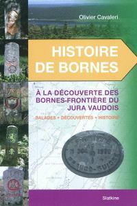 Histoire de bornes, A la découverte des bornes-frontières du Jura vaudois : balades, découvertes, histoire