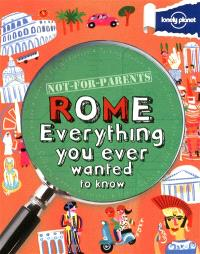 Not for parents Rome : everything you ever wanted to know