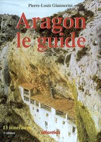 Aragon, le guide : 13 itinéraires