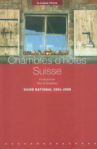 Chambres d'hôtes Suisse : guide national 2004-2005 = Privatzimmer : Landesführer 2004-2005 = Bed and breakfast : national guide 2004-2005